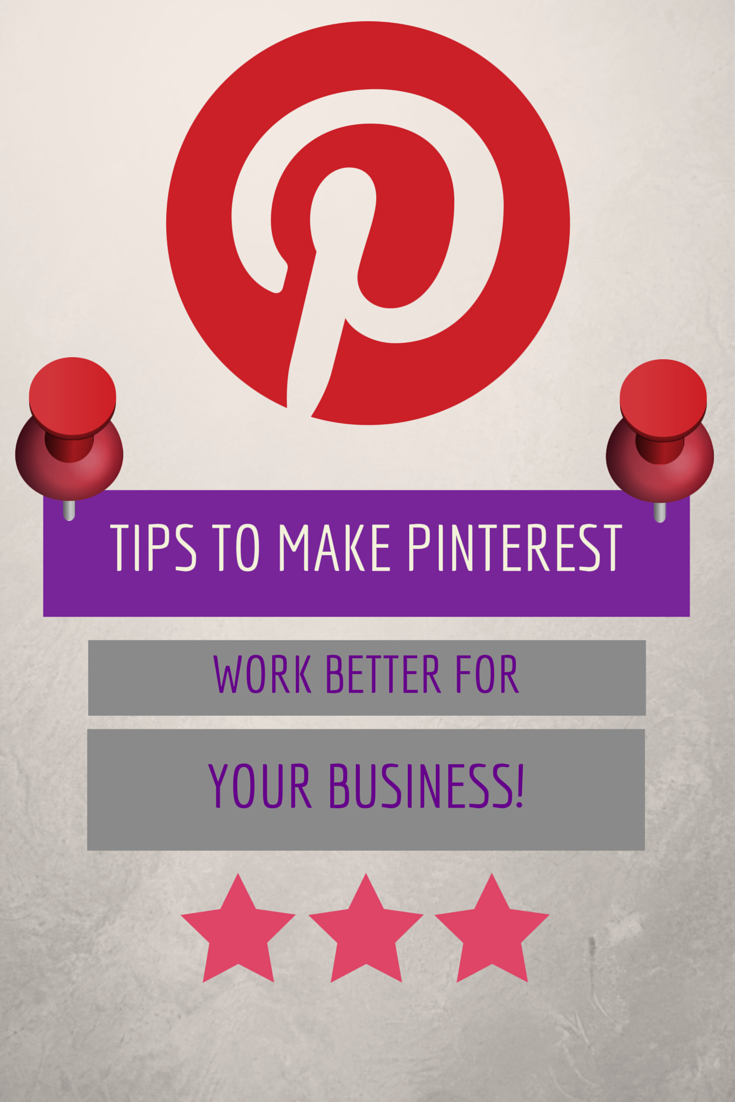 Tips to Make Pinterest Work Better for Your Business